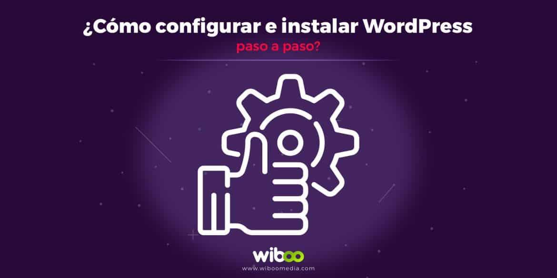 ¿Cómo configurar e instalar WordPress paso a paso?